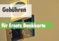Gebühren für Ersatz Bankkarte